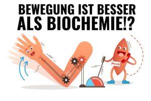 BESSER ALS BIOCHEMIE: BEWEGUNG!?